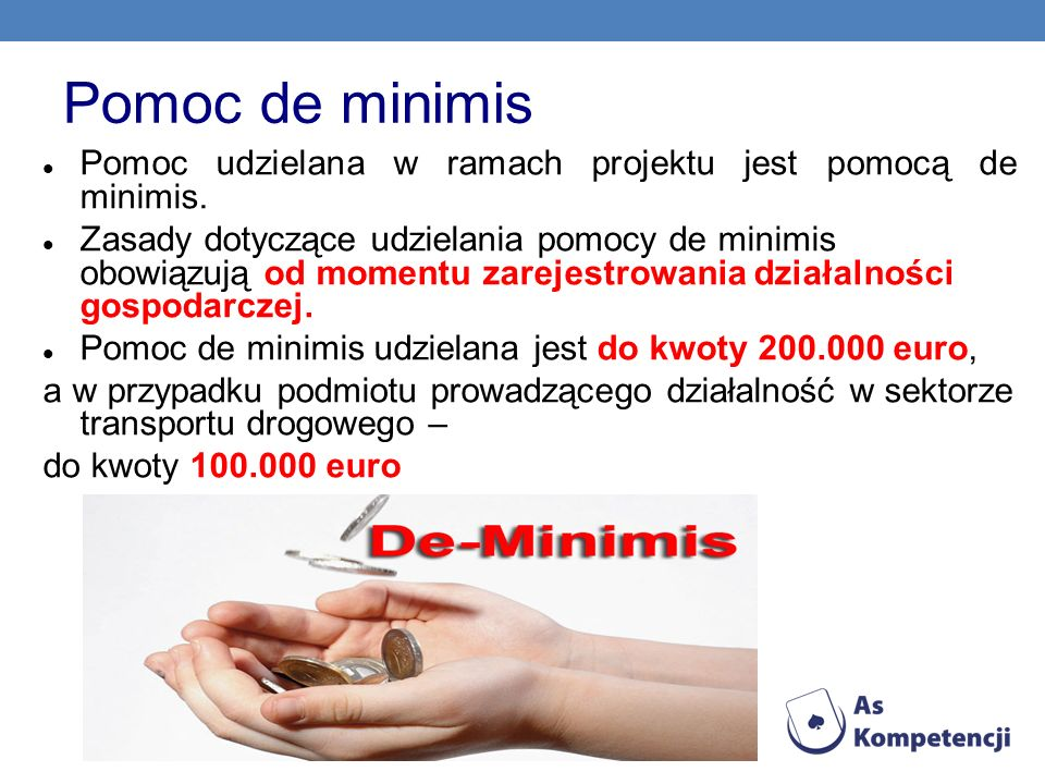Pomoc de minimis Pomoc udzielana w ramach projektu jest pomocą de minimis.