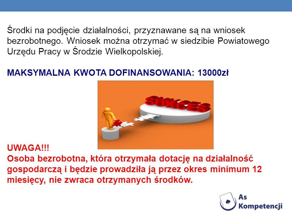 Środki na podjęcie działalności, przyznawane są na wniosek bezrobotnego. Wniosek można otrzymać w siedzibie Powiatowego Urzędu Pracy w Środzie Wielkopolskiej.