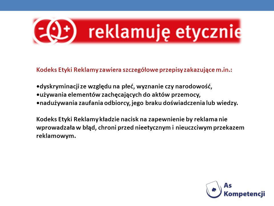 Kodeks Etyki Reklamy zawiera szczegółowe przepisy zakazujące m.in.: