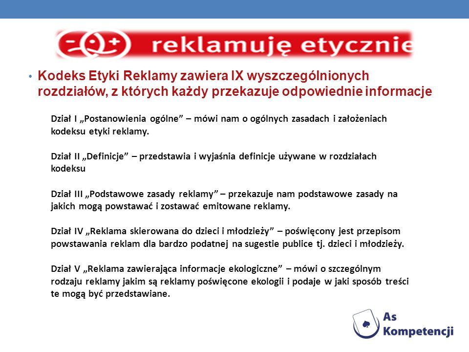Kodeks Etyki Reklamy zawiera IX wyszczególnionych rozdziałów, z których każdy przekazuje odpowiednie informacje
