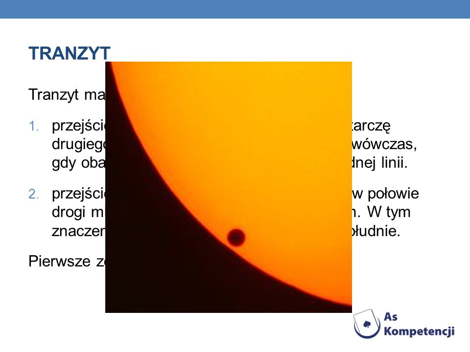 tranzyt Tranzyt ma w astronomii dwa znaczenia: