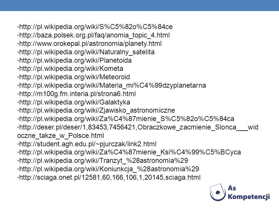 http://pl.wikipedia.org/wiki/S%C5%82o%C5%84ce http://baza.polsek.org.pl/faq/anomia_topic_4.html. http://www.orokepal.pl/astronomia/planety.html.
