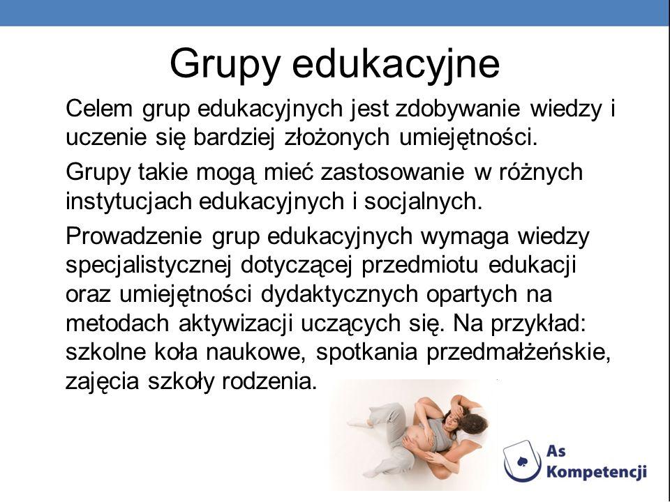 Grupy edukacyjne Celem grup edukacyjnych jest zdobywanie wiedzy i uczenie się bardziej złożonych umiejętności.