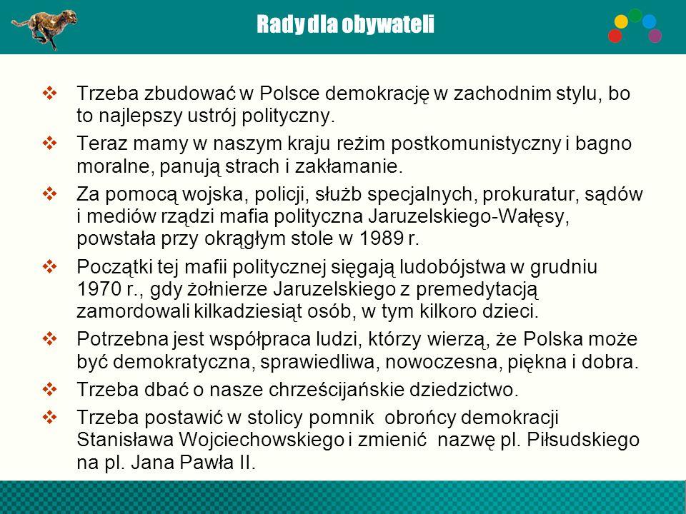 Rady dla obywateliTrzeba zbudować w Polsce demokrację w zachodnim stylu, bo to najlepszy ustrój polityczny.