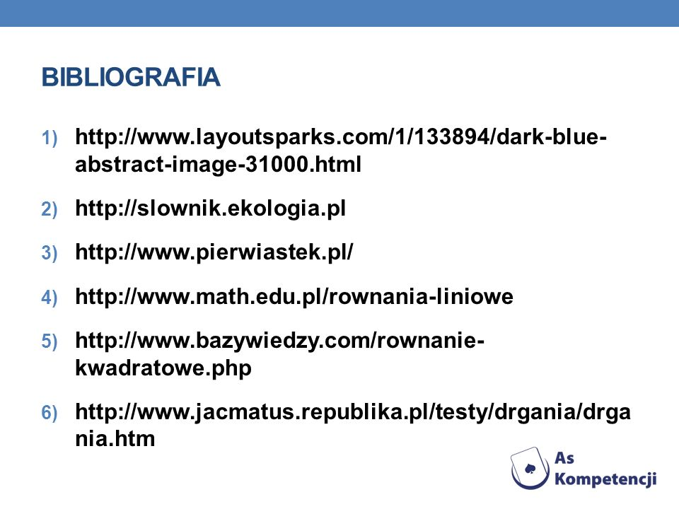 BIBLIOGRAFIA http://www.layoutsparks.com/1/133894/dark-blue- abstract-image-31000.html. http://slownik.ekologia.pl.