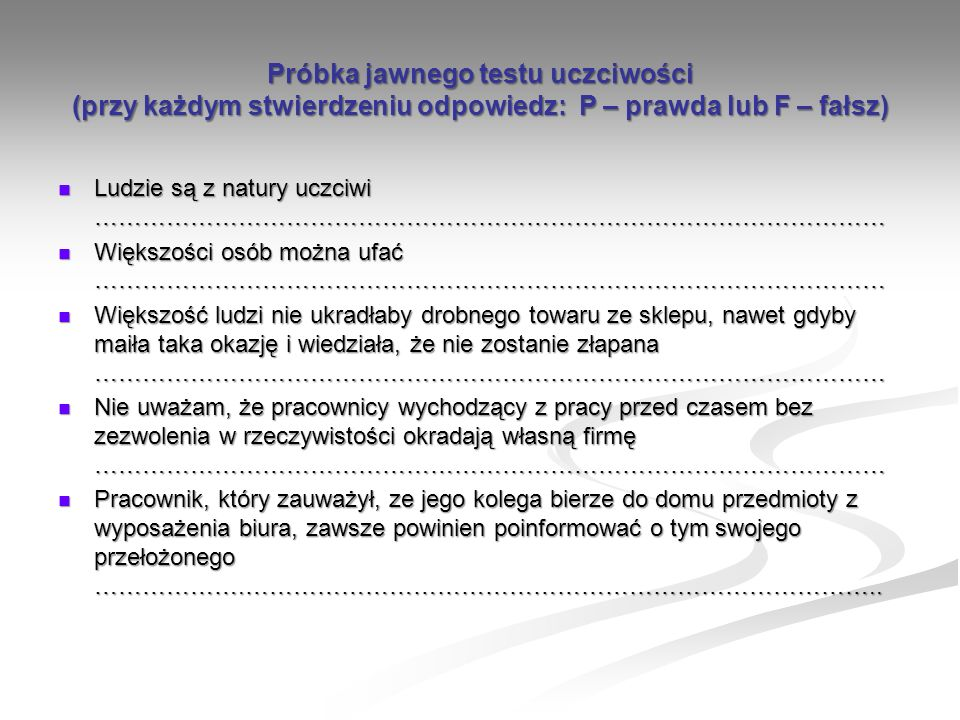 Próbka jawnego testu uczciwości (przy każdym stwierdzeniu odpowiedz: P – prawda lub F – fałsz)
