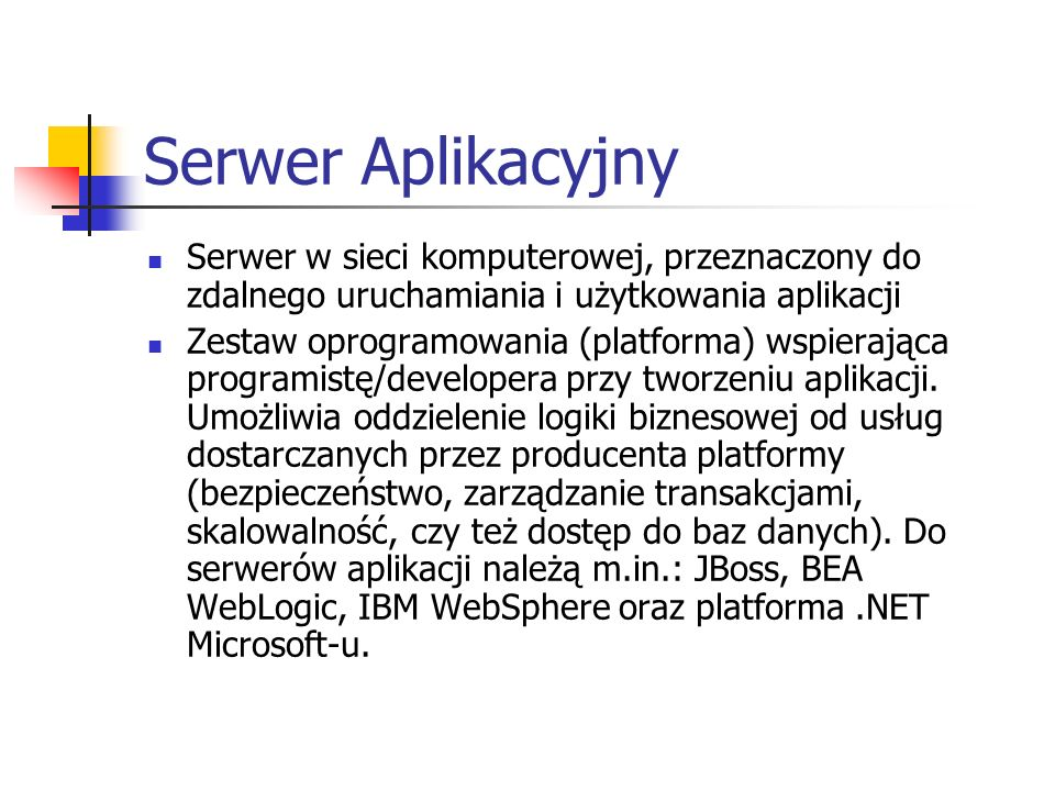 Serwer Aplikacyjny Serwer w sieci komputerowej, przeznaczony do zdalnego uruchamiania i użytkowania aplikacji.