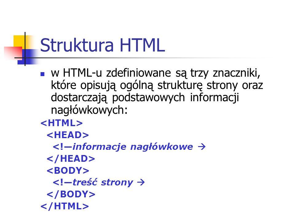 Struktura HTMLw HTML-u zdefiniowane są trzy znaczniki, które opisują ogólną strukturę strony oraz dostarczają podstawowych informacji nagłówkowych: