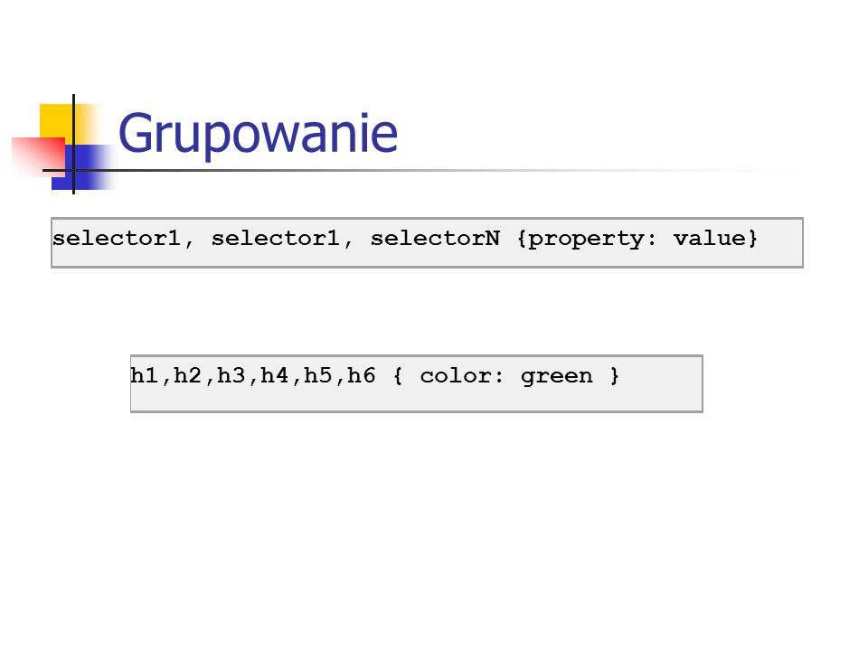 Grupowanie selector1, selector1, selectorN {property: value}
