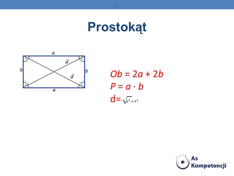 = Prostokąt Ob = 2a + 2b P = a · b d=
