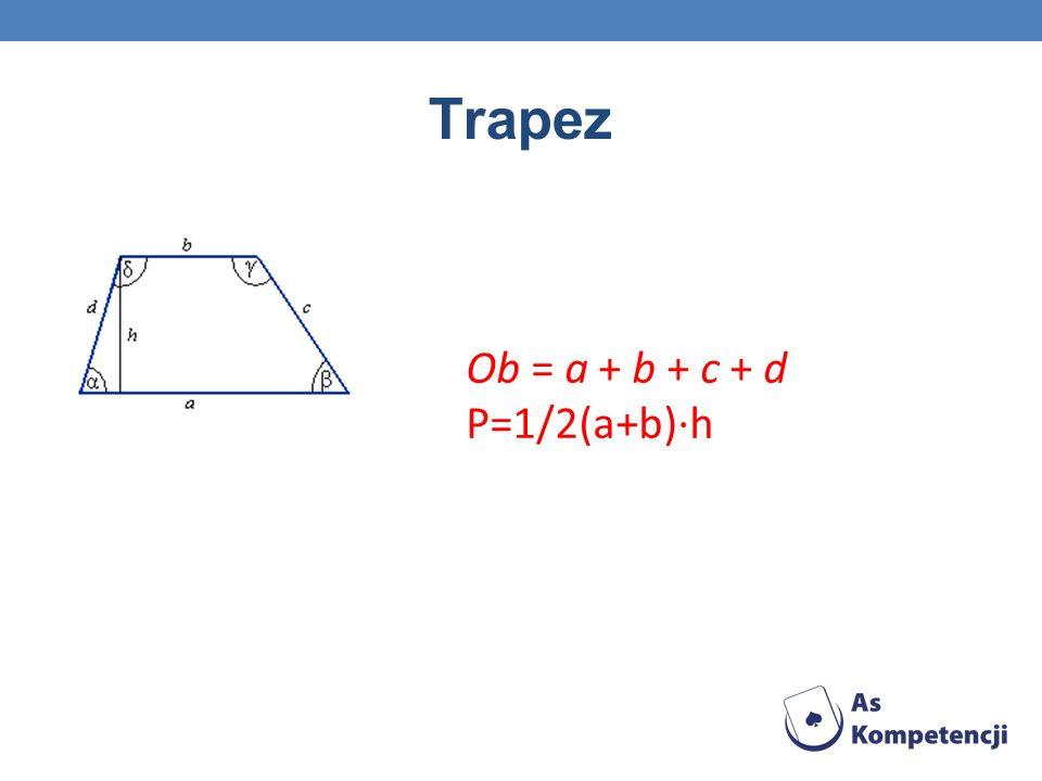 Trapez Ob = a + b + c + d P=1/2(a+b)·h