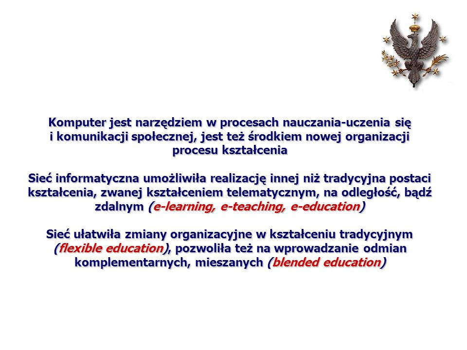Komputer jest narzędziem w procesach nauczania-uczenia się i komunikacji społecznej, jest też środkiem nowej organizacji procesu kształcenia