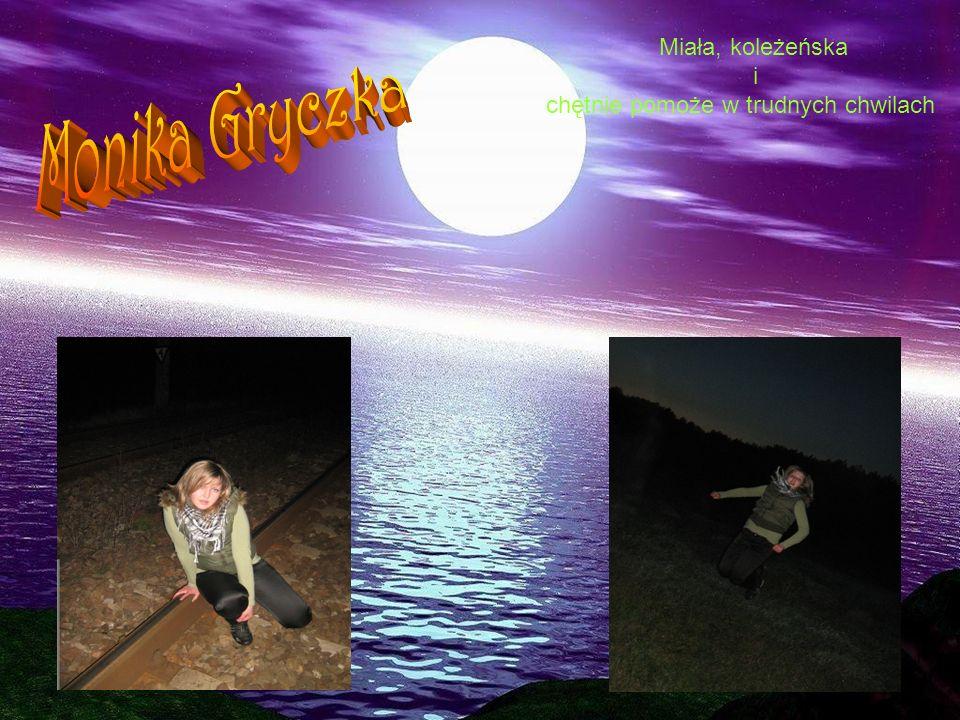 Miała, koleżeńska i chętnie pomoże w trudnych chwilach Monika Gryczka