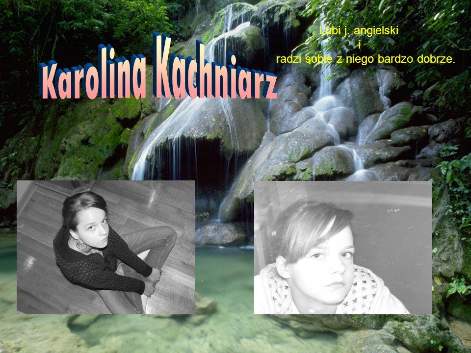 Karolina Kachniarz Lubi j. angielski i