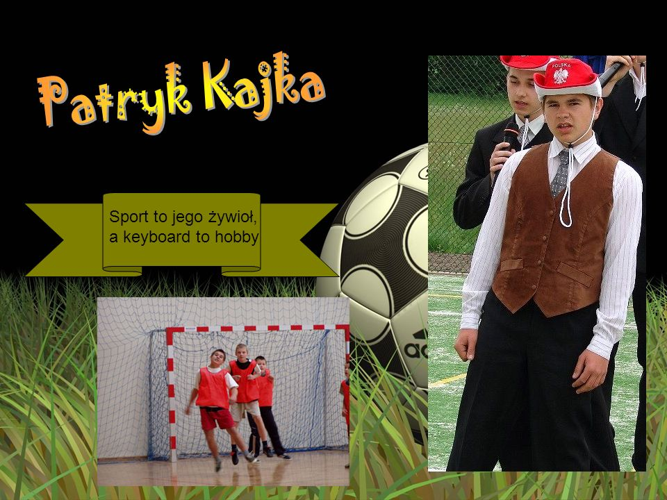 Patryk Kajka Sport to jego żywioł, a keyboard to hobby