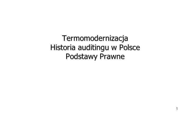 Termomodernizacja Historia auditingu w Polsce Podstawy Prawne