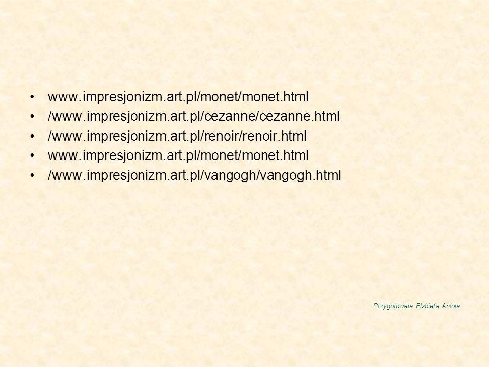www.impresjonizm.art.pl/monet/monet.html /www.impresjonizm.art.pl/cezanne/cezanne.html. /www.impresjonizm.art.pl/renoir/renoir.html.