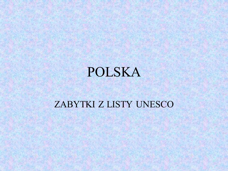 POLSKA ZABYTKI Z LISTY UNESCO