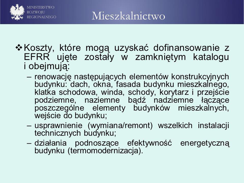 MieszkalnictwoKoszty, które mogą uzyskać dofinansowanie z EFRR ujęte zostały w zamkniętym katalogu i obejmują: