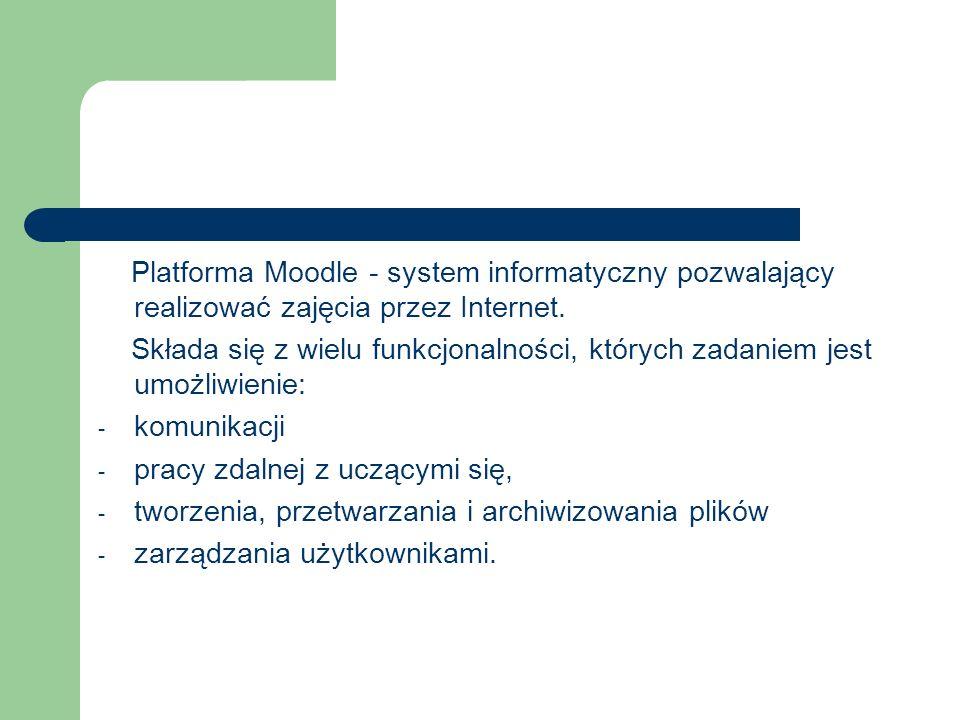 Platforma Moodle - system informatyczny pozwalający realizować zajęcia przez Internet.