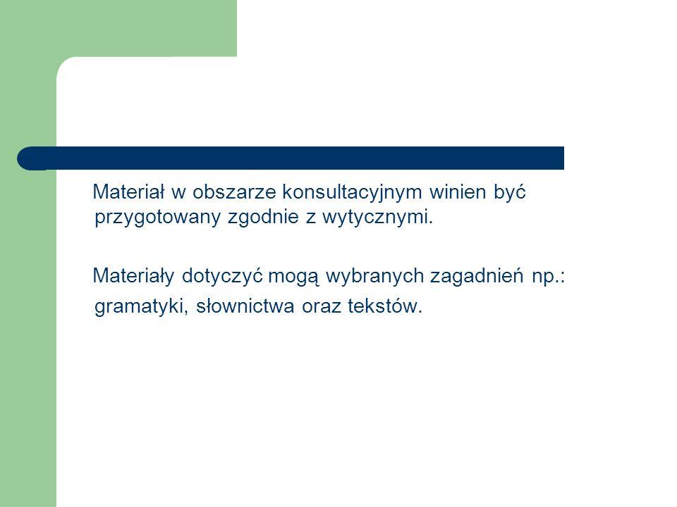 Materiał w obszarze konsultacyjnym winien być przygotowany zgodnie z wytycznymi.