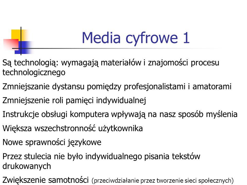 Media cyfrowe 1 Są technologią: wymagają materiałów i znajomości procesu technologicznego.