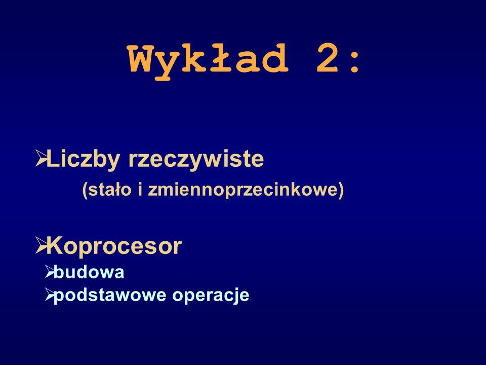 Wykład 2: Liczby rzeczywiste (stało i zmiennoprzecinkowe) Koprocesor