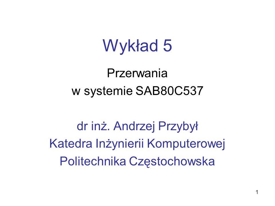Wykład 5 Przerwania w systemie SAB80C537 dr inż. Andrzej Przybył