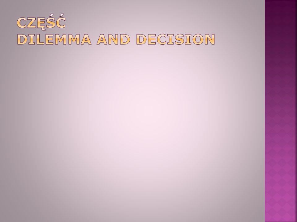 CZĘŚĆ dilemma and decision