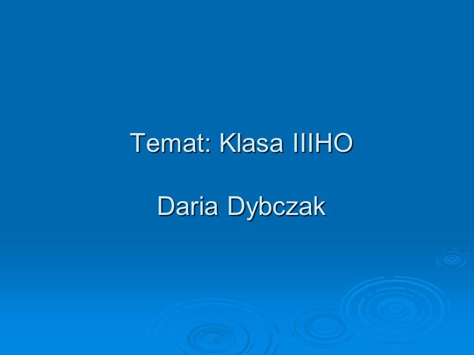 Temat: Klasa IIIHO Daria Dybczak