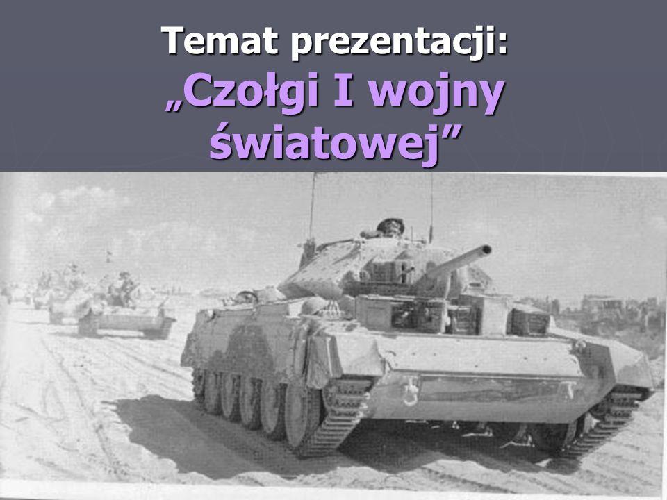 """Temat prezentacji: """"Czołgi I wojny światowej"""