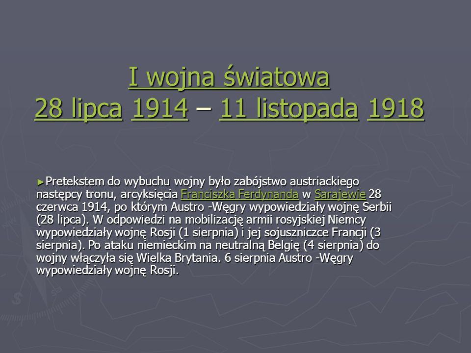I wojna światowa 28 lipca 1914 – 11 listopada 1918