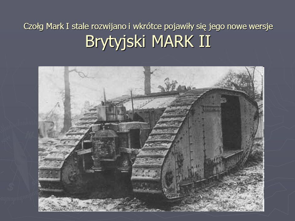 Czołg Mark I stale rozwijano i wkrótce pojawiły się jego nowe wersje Brytyjski MARK II