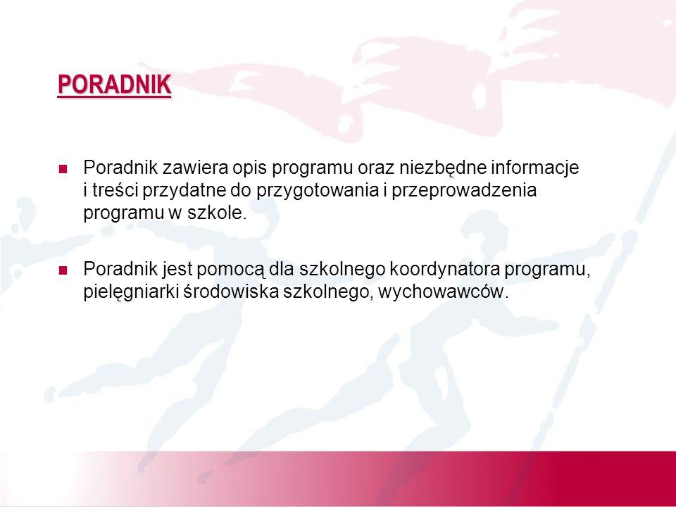PORADNIK Poradnik zawiera opis programu oraz niezbędne informacje i treści przydatne do przygotowania i przeprowadzenia programu w szkole.