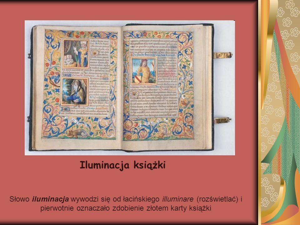 Iluminacja książki Słowo iluminacja wywodzi się od łacińskiego illuminare (rozświetlać) i pierwotnie oznaczało zdobienie złotem karty książki.
