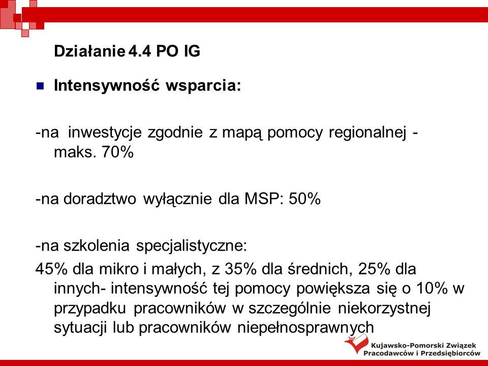 Działanie 4.4 PO IG Intensywność wsparcia: -na inwestycje zgodnie z mapą pomocy regionalnej - maks. 70%
