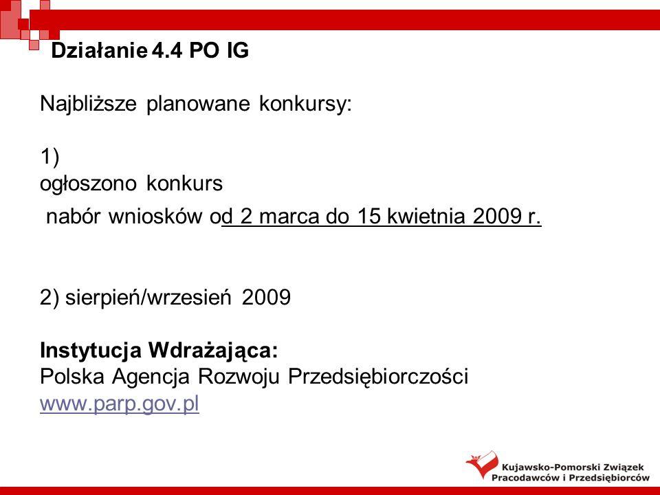 Działanie 4.4 PO IG Najbliższe planowane konkursy: 1) ogłoszono konkurs. nabór wniosków od 2 marca do 15 kwietnia 2009 r.