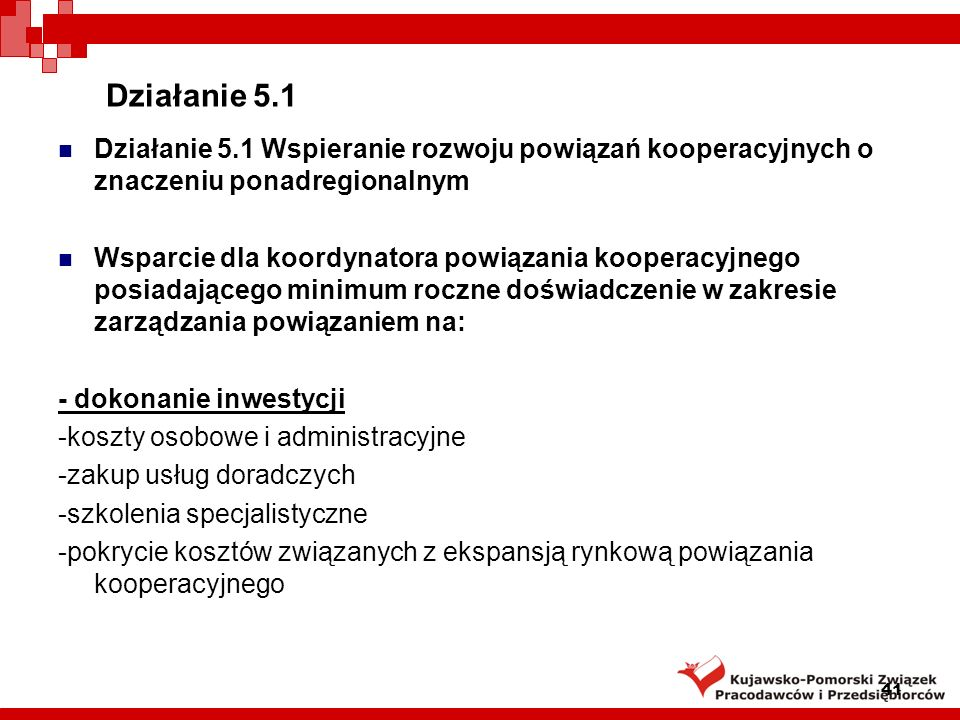 Działanie 5.1 Działanie 5.1 Wspieranie rozwoju powiązań kooperacyjnych o znaczeniu ponadregionalnym.