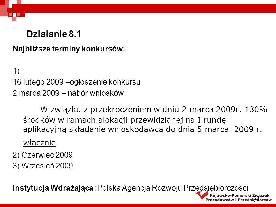 Działanie 8.1 Najbliższe terminy konkursów: 1) 16 lutego 2009 –ogłoszenie konkursu. 2 marca 2009 – nabór wniosków.