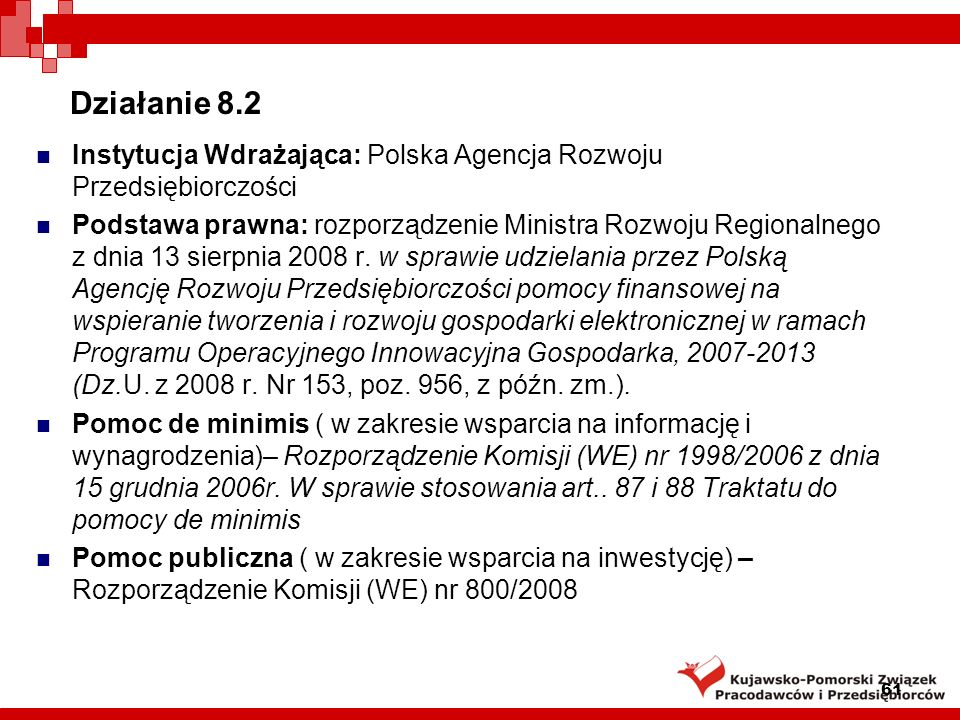 Działanie 8.2Instytucja Wdrażająca: Polska Agencja Rozwoju Przedsiębiorczości.