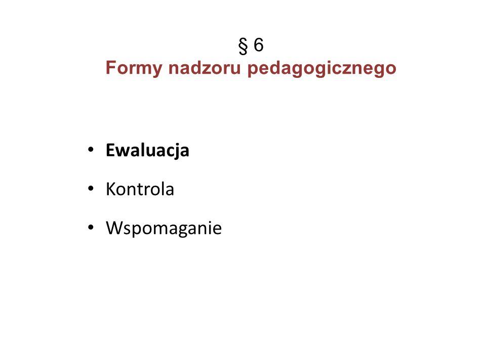 § 6 Formy nadzoru pedagogicznego