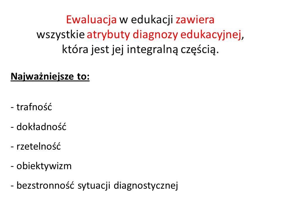 Ewaluacja w edukacji zawiera wszystkie atrybuty diagnozy edukacyjnej,