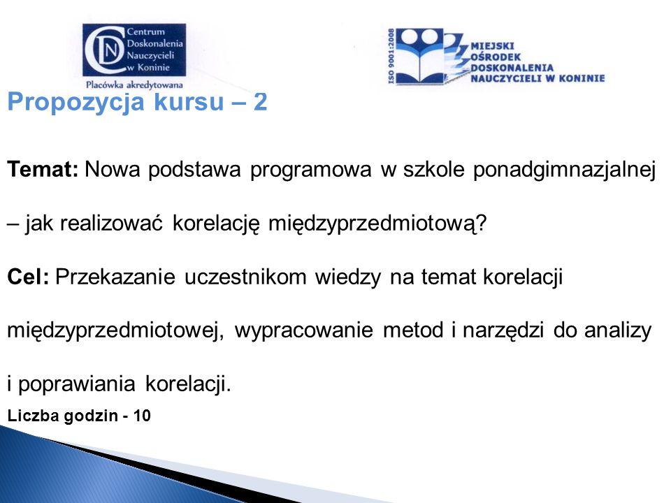 Propozycja kursu – 2 Temat: Nowa podstawa programowa w szkole ponadgimnazjalnej. – jak realizować korelację międzyprzedmiotową