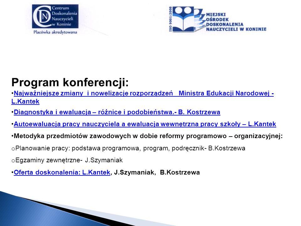 Program konferencji: Najważniejsze zmiany i nowelizacje rozporządzeń Ministra Edukacji Narodowej - L.Kantek.