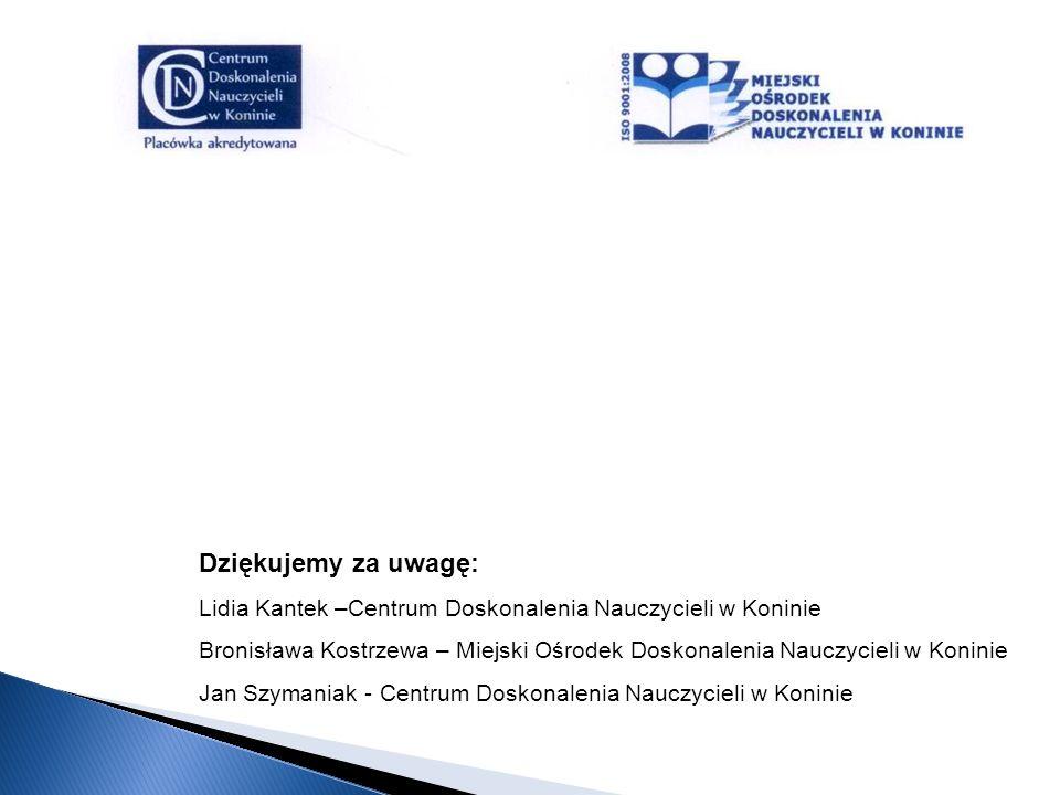 Dziękujemy za uwagę: Lidia Kantek –Centrum Doskonalenia Nauczycieli w Koninie.