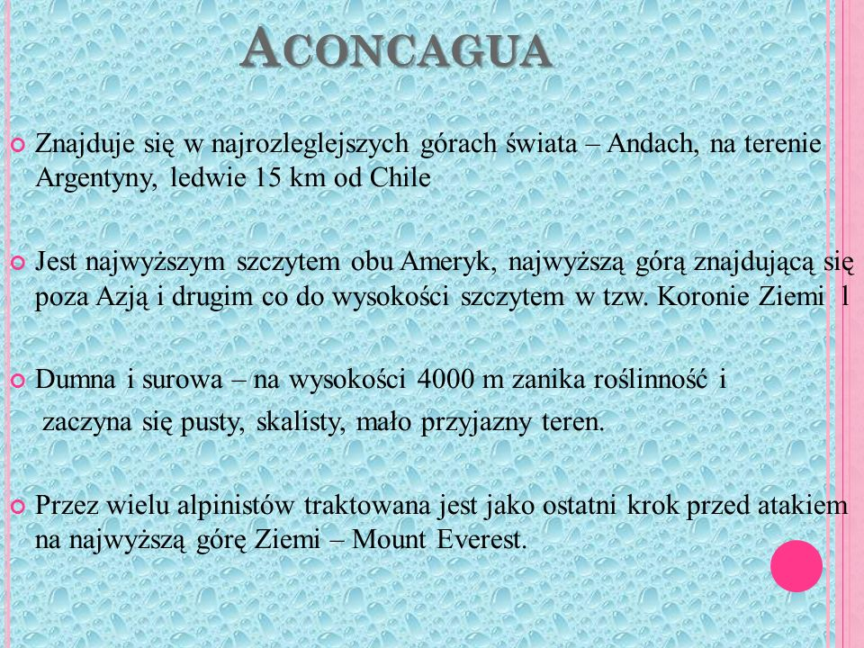 Aconcagua Znajduje się w najrozleglejszych górach świata – Andach, na terenie Argentyny, ledwie 15 km od Chile.