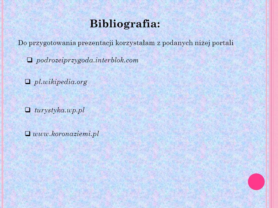 Bibliografia: Do przygotowania prezentacji korzystałam z podanych niżej portali. podrozeiprzygoda.interblok.com.