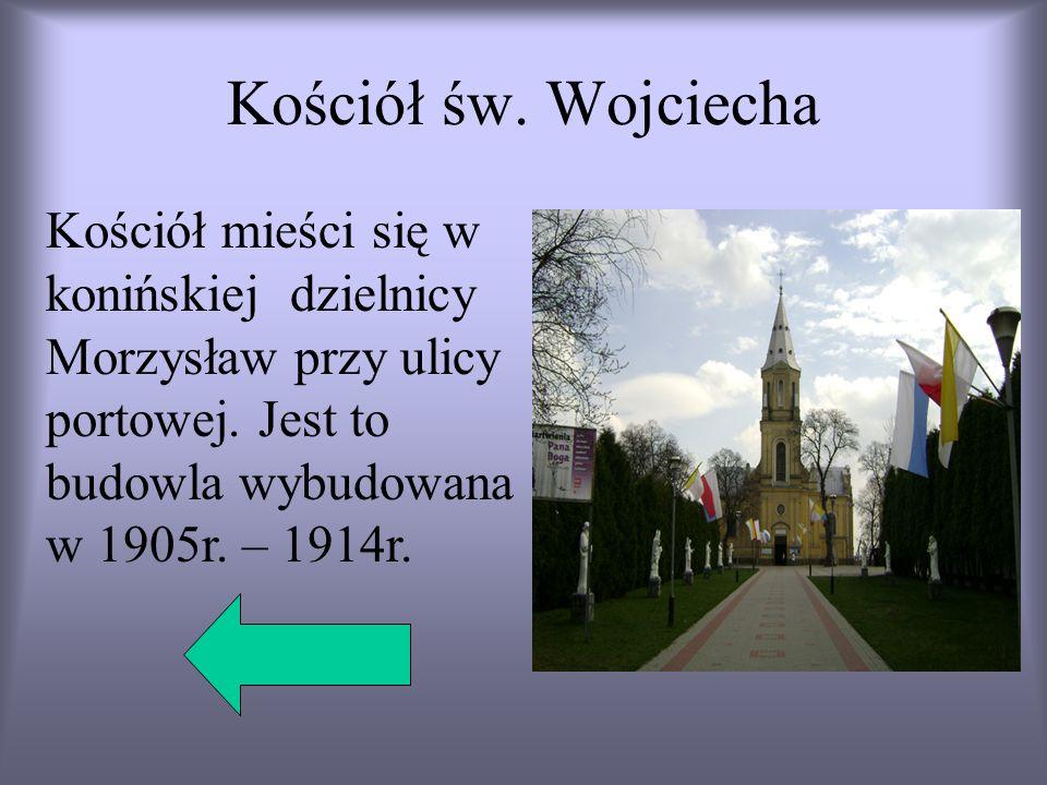 Kościół św. Wojciecha Kościół mieści się w konińskiej dzielnicy Morzysław przy ulicy portowej.