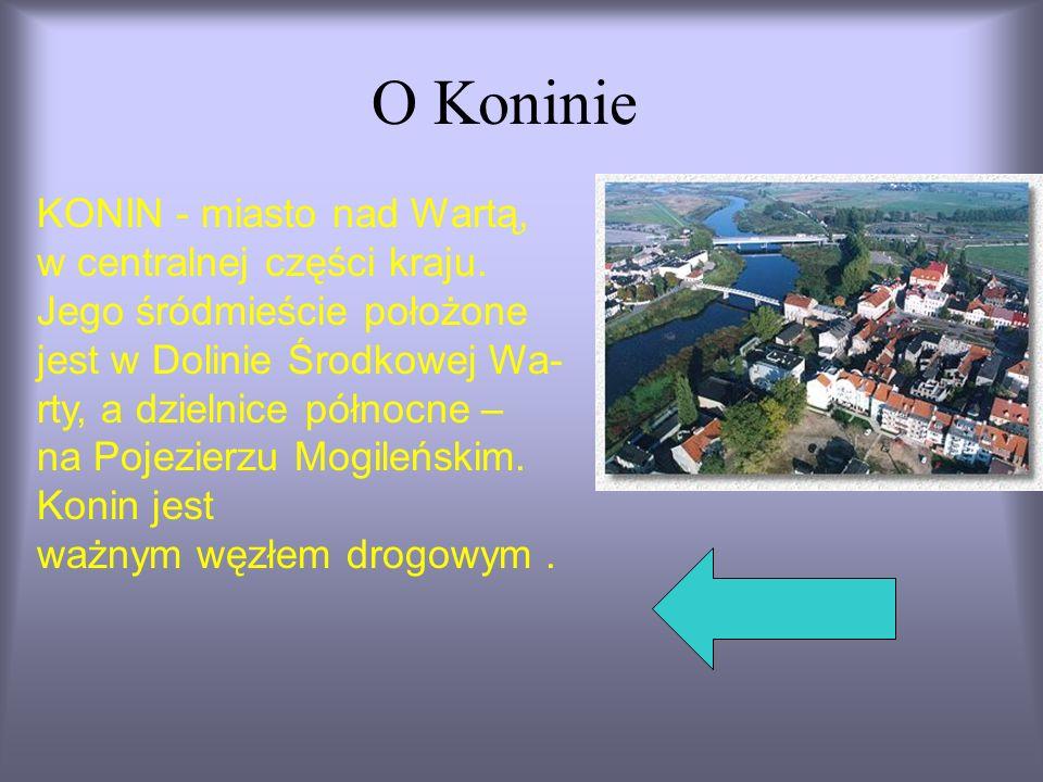 O Koninie KONIN - miasto nad Wartą, w centralnej części kraju.