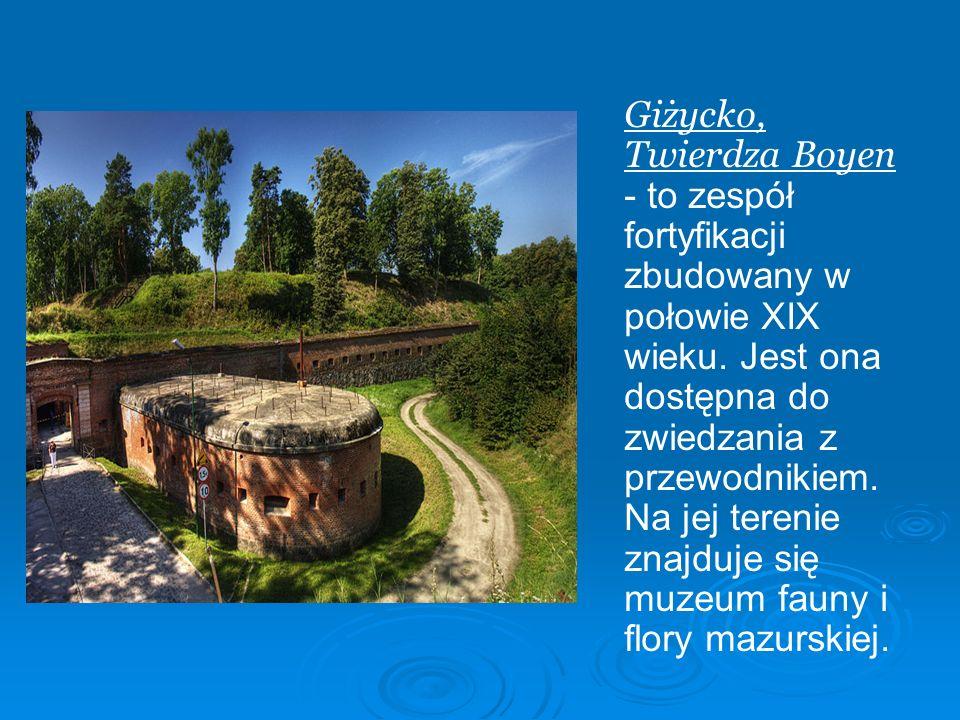 Giżycko, Twierdza Boyen - to zespół fortyfikacji zbudowany w połowie XIX wieku.